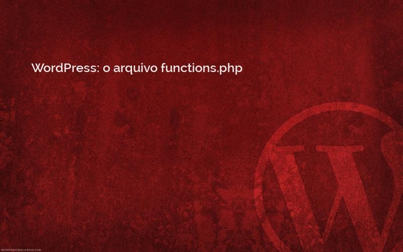 WordPress - O arquivo functions.php